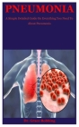 Pneumonia: A Simple Detailed Guide On Everything You Need To About Pneumonia Cover Image