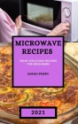 Microwave Recipes 2021: Many Delicious Recipes for Beginners Cover Image