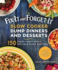 Fix-It and Forget-It Slow Cooker Dump Dinners and Desserts: 150 Crazy Yummy Meals for Your Crazy Busy Life Cover Image