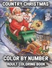 Country Christmas Color By Number Adult Coloring Book: Creative Country Christmas Color By Numbers Featuring Beautiful Winter Ornaments (Coloring Book Cover Image