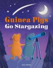 Guinea Pigs Go Stargazing Cover Image