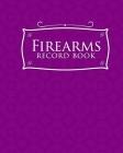 Firearms Record Book: ATF Bound Book, Gun Inventory, FFL A&D Book, Firearms Record Book, Purple Cover Cover Image