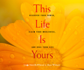 This Life Is Yours: Discover Your Power, Claim Your Wholeness, and Heal Your Life Cover Image