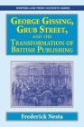 George Gissing, Grub Street, ​and The Transformation of British Publishing Cover Image