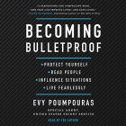 Becoming Bulletproof: Protect Yourself, Read People, Influence Situations, and Live Fearlessly Cover Image