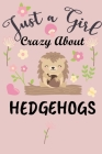 Just a Girl Crazy About Hedgehogs: Cute Blank and Lined Journal for Girls who Love Hedgehogs Cover Image