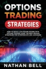 Options Trading Strategies: How To Build A Six-Figure Income With Options Trading Using The Best-proven Strategies For Intermediate and Advanced Cover Image