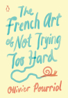 The French Art of Not Trying Too Hard Cover Image