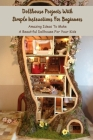 Dollhouse Projects With Simple Instructions For Beginners: Amazing Ideas To Make A Beautiful Dollhouse For Your Kids: Crochet Dollhouse Cover Image