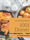 Oh! 1001 Homemade Dinner Recipes: Homemade Dinner Cookbook - The Magic to Create Incredible Flavor! Cover Image