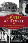 The Queen of Denver: Louise Sneed Hill and the Emergence of Modern High Society Cover Image