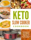 Keto Slow Cooker Cookbook: Amazingly Tasty Slow Cooking Recipes to Make Ready-to-Eat Ketogenic Meals in Your Crock Pot Cover Image