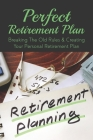 Perfect Retirement Plan: Breaking The Old Rules & Creating Your Personal Retirement Plan: Setting Up A Retirement Plan Cover Image