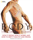 Body: The Complete Human; How It Grows, How It Works, and How to Keep It Healthy and Strong Cover Image