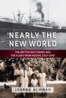 Nearly the New World: The British West Indies and the Flight from Nazism, 1933-1945 Cover Image
