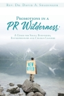 Promotions in a PR Wilderness: A Guide for Small Businesses, Entrepreneurs and Church Leaders Cover Image