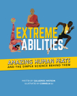 Extreme Abilities: Amazing Human Feats and the Simple Science Behind Them Cover Image