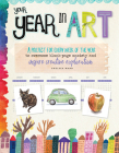 Your Year in Art: A project for every week of the year to overcome blank-page anxiety and inspire creative exploration Cover Image