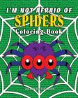 I'm Not Afraid Of SPIDERS Coloring Book: animal coloring books Cover Image