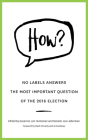 How?: No Labels Answers the Most Important Question of the 2016 Election Cover Image