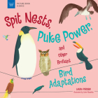 Spit Nests, Puke Power, and Other Brilliant Bird Adaptations (Picture Book Science) Cover Image