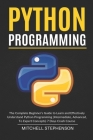 Python Programming: The Complete Beginner's Guide to Learn and Effectively Understand Python Programming (Intermediate, Advanced, To Exper Cover Image