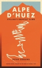 Alpe d'Huez: The Story of Pro Cycling's Greatest Climb Cover Image