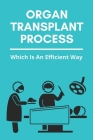 Organ Transplant Process: Which Is An Efficient Way: Human Organ Transplant Cover Image