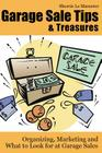 Garage Sale Tips and Treasures: Organizing, Marketing and What to Look for at Garage Sales Cover Image