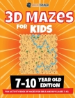 3D Maze For Kids - 7-10 Year Old Edition - Fun Activity Book Of Mazes For Girls And Boys (Ages 7-10) Cover Image