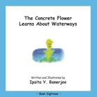 The Concrete Flower Learns About Waterways: Book Eighteen Cover Image
