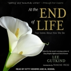 At the End of Life Lib/E: True Stories about How We Die Cover Image