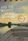 And the Monkey Learned Nothing: Dispatches from a Life in Transit (Sightline Books) Cover Image