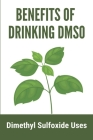 Benefits Of Drinking DMSO: Dimethyl Sulfoxide Uses: Natural Safe Healing Book Cover Image