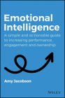 Emotional Intelligence: A Simple and Actionable Guide to Increasing Performance, Engagement and Ownership Cover Image