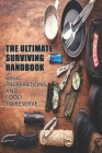 The Ultimate Surviving Handbook: Basic Preparations And Food To Reserve: Ultimate Survival System Cover Image