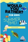 Would You Rather For Kids: Summer Time: Fun questions for the family! Cover Image