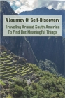 A Journey Of Self-Discovery: Traveling Around South America To Find Out Meaningful Things: Peru Travel Cover Image