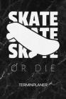 Terminplaner: Skater Kalender Skateboardfahrer Terminkalender - Skateboarder Sprüche Wochenplaner Skate Or Die Wochenplanung Rollbre Cover Image