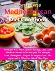 Complete Mediterranean Diet Cookbook: Features 650 New, Quick & Easy, Low Carb Mediterranean Diet Recipes for Weight Loss, Ketogenic, Vegan & Vegetari Cover Image