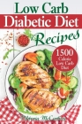 Low Carb Diabetic Diet Recipes: Keto Diabetic Cookbook. 1500 Calorie Low Carb Diabetic Diet. (Health & Weight Loss with Easy Low-Carb Diabetic Recipes Cover Image