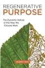 Regenerative Purpose: The Dynamic Nature of the Way We Choose Work Cover Image