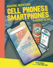Cell Phones and Smartphones: A Graphic History (Amazing Inventions) Cover Image