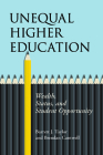 Unequal Higher Education: Wealth, Status, and Student Opportunity (The American Campus) Cover Image