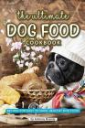 The Ultimate Dog Food Cookbook: Recipes for Easy to Make, Healthy Dog Food Cover Image