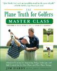 The Plane Truth for Golfers Master Class: Advanced Lessons for Improving Swing Technique and Ball Control for the One- And Two-Plane Swings Cover Image