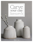 Carve Your Clay: Techniques to Bring the Ceramics Surface to Life Cover Image