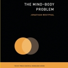 The Mind-Body Problem: (The Mit Press Essential Knowledge Series) Cover Image