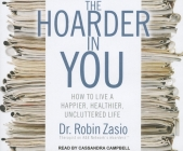 The Hoarder in You: How to Live a Happier, Healthier, Uncluttered Life Cover Image