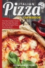 Italian Pizza Cookbook: The Real Italian Taste: Step by Step Recipes for Homemade Pizza from Scratch! Cover Image